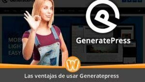 Las ventajas de usar Generatepress