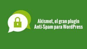 Akismet, el gran plugin Anti Spam para WordPress